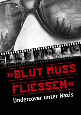 Blut muss fliessen - undercover unter Nazis